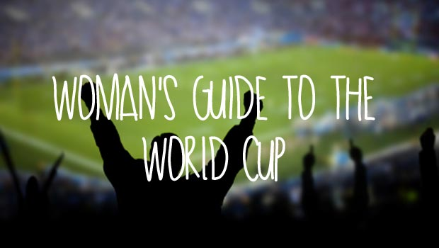 Woman's guide to the World Cup