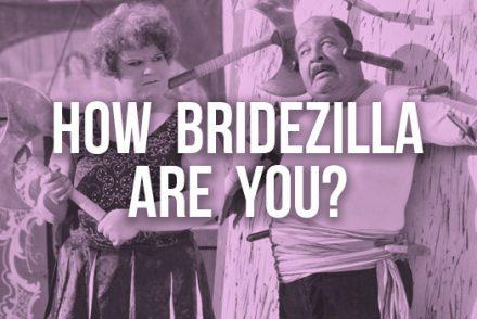 how bridezilla are you?