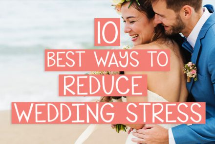 10 Of The Best Ways To Reduce Wedding Stress
