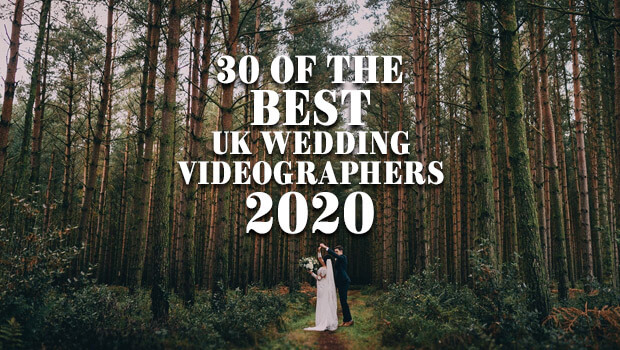30 Of The Best UK Wedding Videographers UK