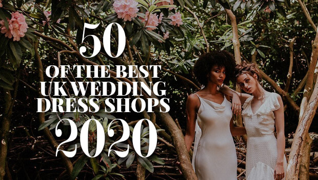 50 of the Best UK Wedding Dress Shops 2020
